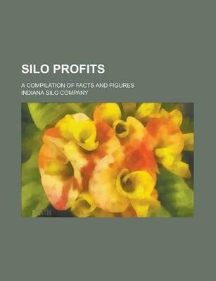 Silo Profits; A Compilation of Facts and Figures