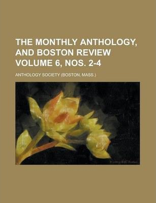 The Monthly Anthology, and Boston Review Volume 6, Nos. 2-4