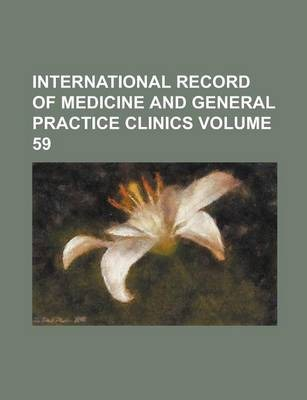 International Record of Medicine and General Practice Clinics Volume 59