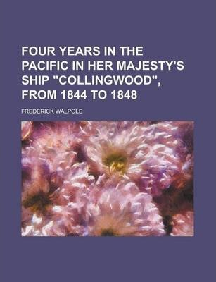 Four Years in the Pacific in Her Majesty's Ship Collingwood, from 1844 to 1848 Volume 2