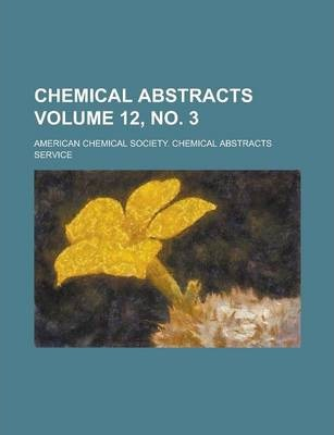 Chemical Abstracts Volume 12, No. 3