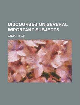 Discourses on Several Important Subjects