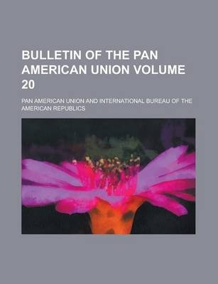 Bulletin of the Pan American Union Volume 20