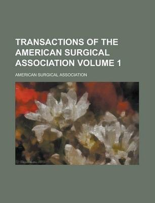 Transactions of the American Surgical Association Volume 1