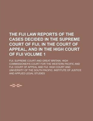 The Fiji Law Reports of the Cases Decided in the Supreme Court of Fiji, in the Court of Appeal, and in the High Court of Fiji Volume 1