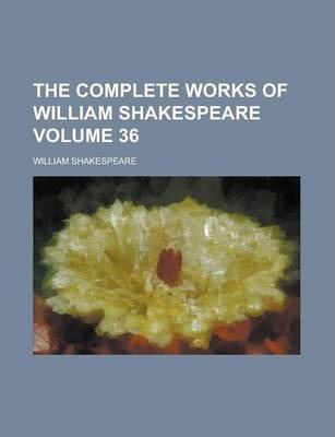 The Complete Works of William Shakespeare Volume 36