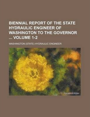 Biennial Report of the State Hydraulic Engineer of Washington to the Governor Volume 1-2
