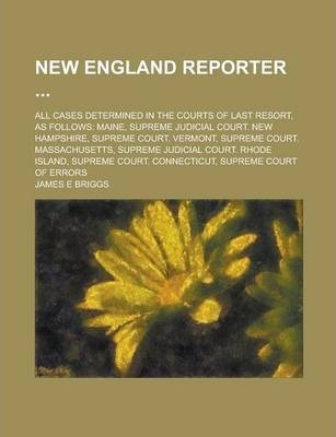 New England Reporter; All Cases Determined in the Courts of Last Resort, as Follows