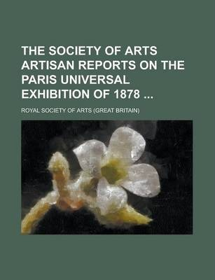 The Society of Arts Artisan Reports on the Paris Universal Exhibition of 1878