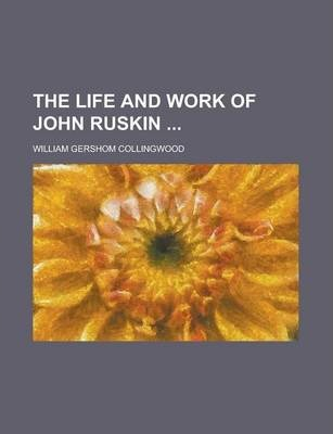 The Life and Work of John Ruskin
