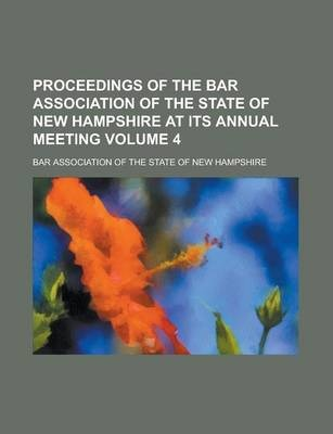 Proceedings of the Bar Association of the State of New Hampshire at Its Annual Meeting Volume 4