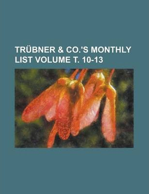 Trubner & Co.'s Monthly List Volume . 10-13