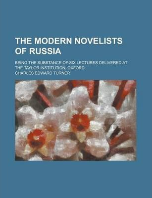 The Modern Novelists of Russia; Being the Substance of Six Lectures Delivered at the Taylor Institution, Oxford