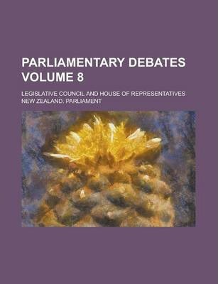 Parliamentary Debates; Legislative Council and House of Representatives Volume 8