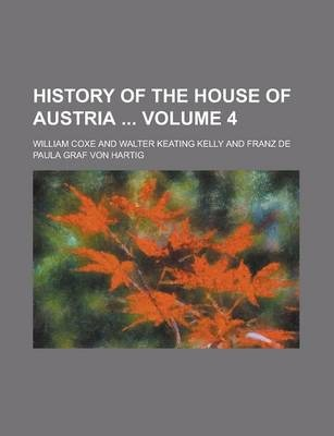 History of the House of Austria Volume 4