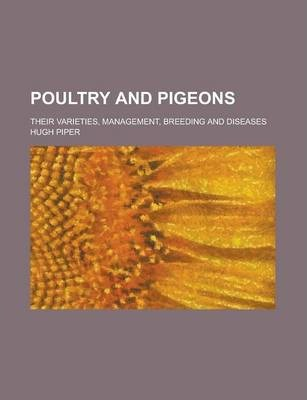 Poultry and Pigeons; Their Varieties, Management, Breeding and Diseases
