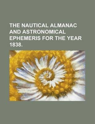 The Nautical Almanac and Astronomical Ephemeris for the Year 1838