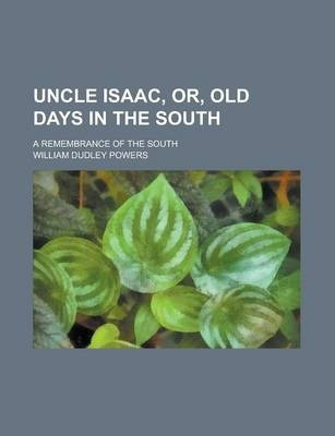 Uncle Isaac, Or, Old Days in the South; A Remembrance of the South