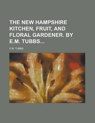 The New Hampshire Kitchen, Fruit, and Floral Gardener. by E.M. Tubbs