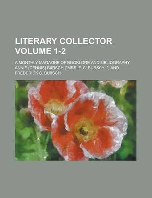 Literary Collector; A Monthly Magazine of Booklore and Bibliography Volume 1-2