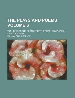 The Plays and Poems; With the Life and Portrait of the Poet