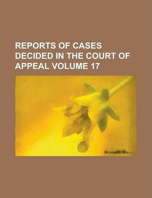 Reports of Cases Decided in the Court of Appeal Volume 17