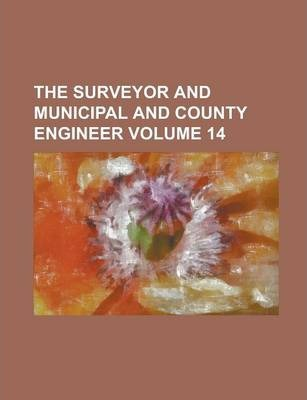 The Surveyor and Municipal and County Engineer Volume 14