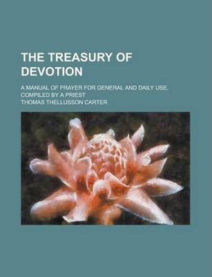 The Treasury of Devotion; A Manual of Prayer for General and Daily Use, Compiled by a Priest