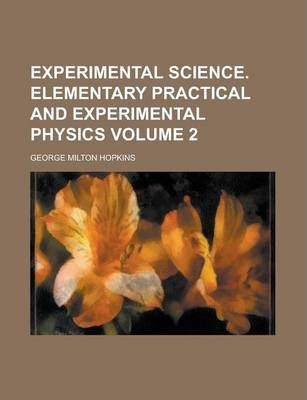 Experimental Science. Elementary Practical and Experimental Physics Volume 2