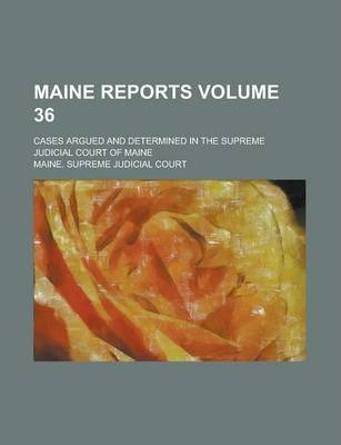 Maine Reports; Cases Argued and Determined in the Supreme Judicial Court of Maine Volume 36