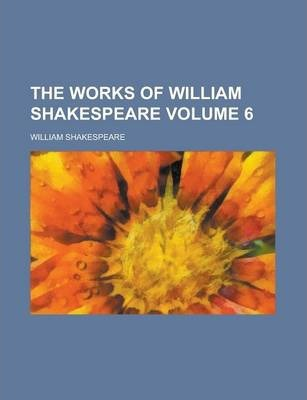 The Works of William Shakespeare Volume 6