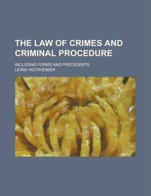 The Law of Crimes and Criminal Procedure; Including Forms and Precedents