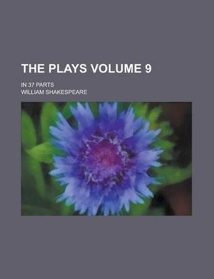 The Plays; In 37 Parts Volume 9