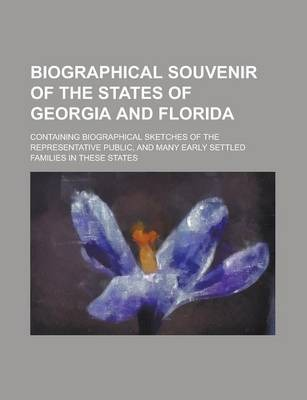 Biographical Souvenir of the States of Georgia and Florida; Containing Biographical Sketches of the Representative Public, and Many Early Settled Families in These States
