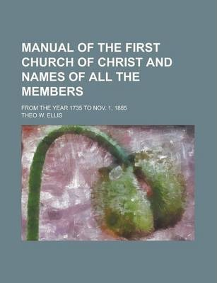 Manual of the First Church of Christ and Names of All the Members; From the Year 1735 to Nov. 1, 1885