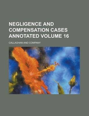 Negligence and Compensation Cases Annotated Volume 16