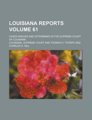 Louisiana Reports; Cases Argued and Determined in the Supreme Court of Louisiana Volume 61