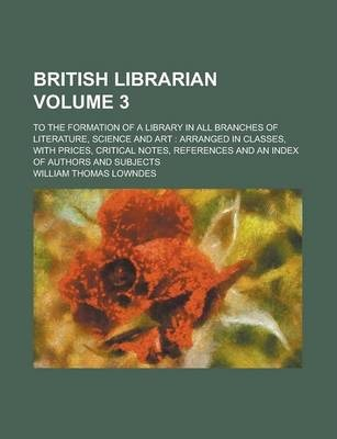 British Librarian; To the Formation of a Library in All Branches of Literature, Science and Art