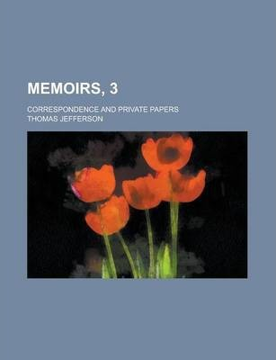 Memoirs, 3; Correspondence and Private Papers