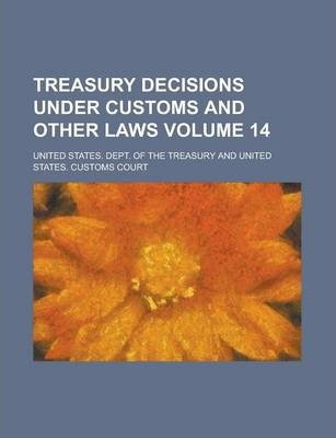 Treasury Decisions Under Customs and Other Laws Volume 14