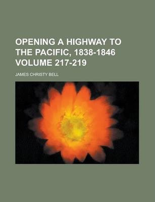 Opening a Highway to the Pacific, 1838-1846 Volume 217-219