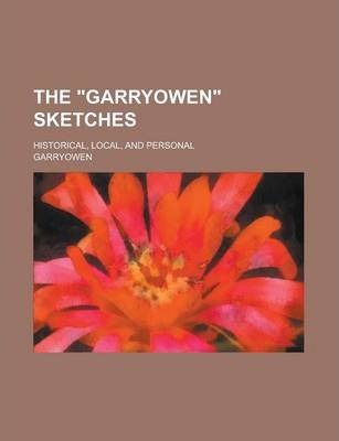 """The """"Garryowen"""" Sketches; Historical, Local, and Personal"""