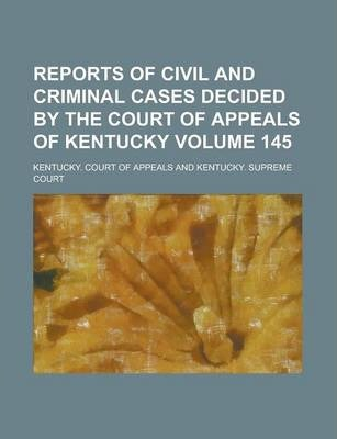 Reports of Civil and Criminal Cases Decided by the Court of Appeals of Kentucky Volume 145