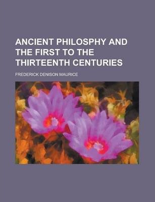 Ancient Philosphy and the First to the Thirteenth Centuries
