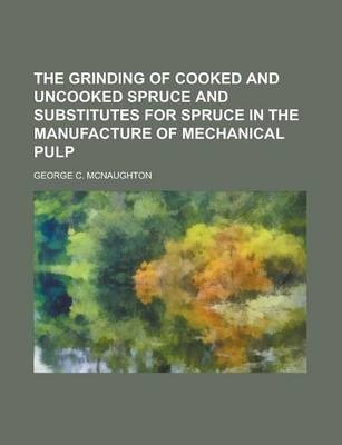 The Grinding of Cooked and Uncooked Spruce and Substitutes for Spruce in the Manufacture of Mechanical Pulp