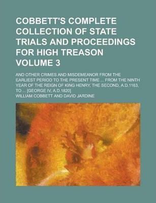 Cobbett's Complete Collection of State Trials and Proceedings for High Treason; And Other Crimes and Misdemeanor from the Earliest Period to the Present Time ... from the Ninth Year of the Reign of King Henry, the Second, Volume 3