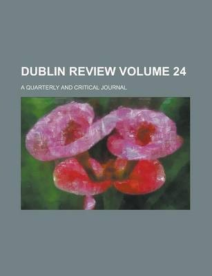 Dublin Review; A Quarterly and Critical Journal Volume 24