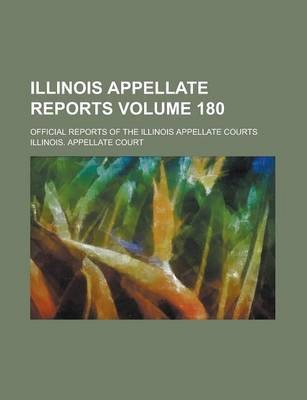 Illinois Appellate Reports; Official Reports of the Illinois Appellate Courts Volume 180
