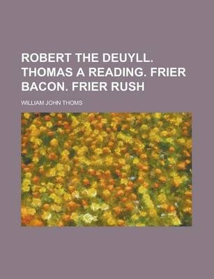 Robert the Deuyll. Thomas a Reading. Frier Bacon. Frier Rush