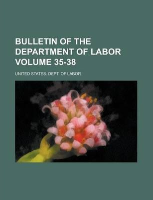 Bulletin of the Department of Labor Volume 35-38